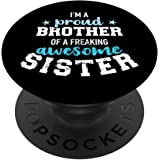 I'm a proud brother of a wonderful sweet and awesome sister PopSockets Grip and Stand for Phones and Tablets