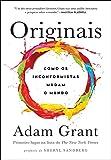 Originais. Como os Inconformistas Mudam o Mundo