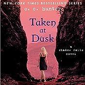 Taken at Dusk: Shadow Falls, Book 3 | C. C. Hunter
