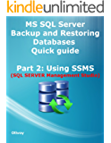 MS SQL Server Backup and Restoring Databases Quick guide Part 2: Using SSMS (SQL SERVER Management Studio) (English Edition)