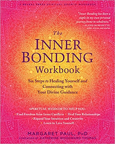The Inner Bonding Workbook Six Steps To Healing Yourself And