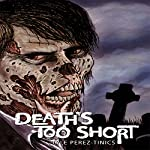 Death's Too Short | Lyle Perez-Tinics