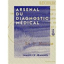 Arsenal du diagnostic médical: Recherches sur les thermomètres, les balances, les instruments d'exploration des organes respiratoires, de l'appareil cardio-vasculaire, ... uteri et les laryngoscopes (French Edition)