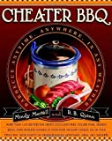 Cheater BBQ: Barbecue Anytime, Anywhere, in Any Weather by Mindy Merrell (2008-09-09)