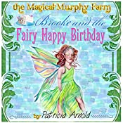 Brooke and the Fairy Happy Birthday: The Magical Murphy Farm, Book 3 | Patricia Arnold
