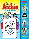 Learn to Draw Archie & Friends: Featuring Betty, Veronica, Sabrina the Teenage Witch, Josie & the Pussycats, and more! (Licensed Learn to Draw)