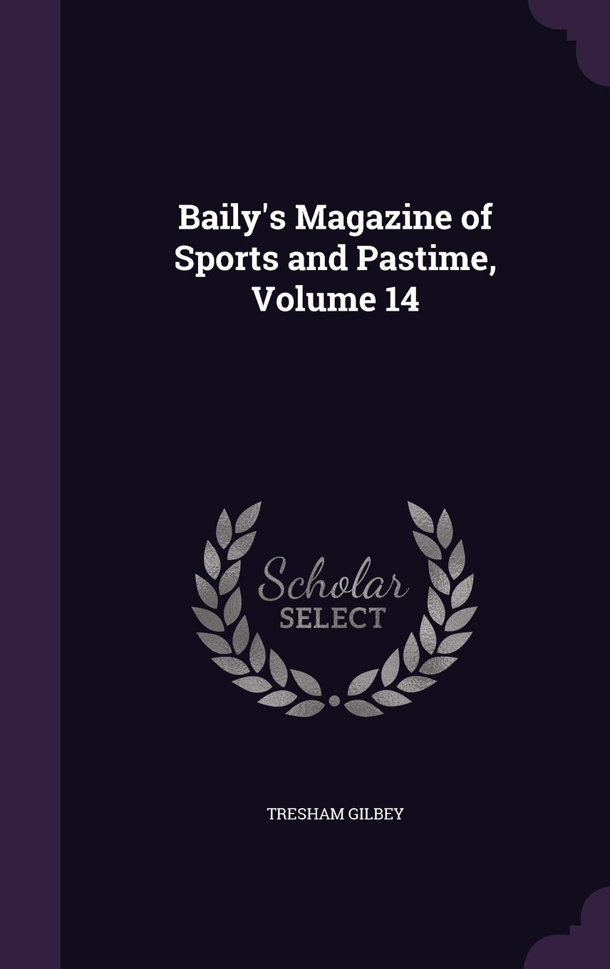 Baily's Magazine of Sports and Pastime, Volume 14 pdf