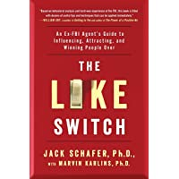 The Like Switch: An Ex-FBI Agent's Guide to Influencing, Attracting, and Winning People Over (Volume 1)