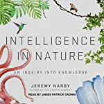 Intelligence in Nature: An Inquiry into Knowledge | Jeremy Narby