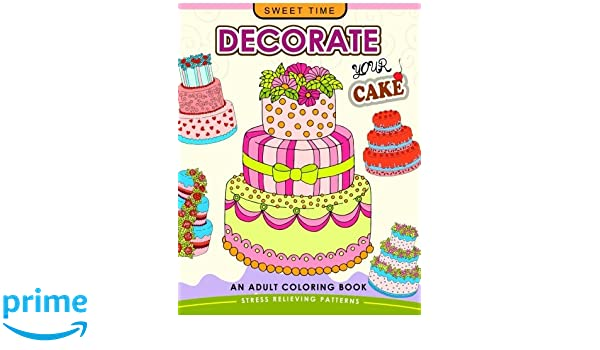 Amazon.com: Decorate your Cake: An Adult coloring book Design you ...