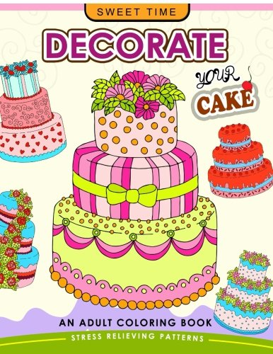 Decorate your Cake: An Adult coloring book Design you own Cake and Cupcake !! by coloring books for adults relaxation