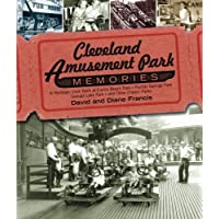 Cleveland Amusement Park Memories: A Nostalgic Look Back at Euclid Beach Park, Puritas Springs Park, Geauga Lake Park…