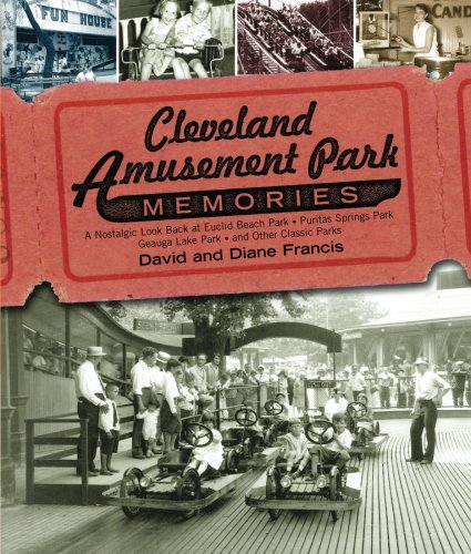 Cleveland Amusement Park Memories  A Nostalgic Look Back At Euclid Beach Park  Puritas Springs Park  Geauga Lake Park  And Other Classic Parks