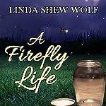 A Firefly Life | Linda Shew Wolf
