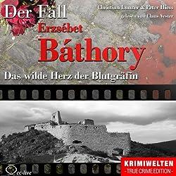 Das wilde Herz der Blutgräfin: Der Fall Erzsébet Báthory