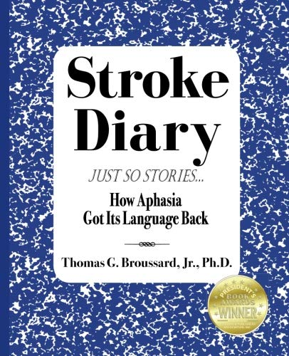 Stroke Diary: Just So Stories, How Aphasia Got Its Language Back (Volume 3)