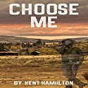 Choose Me: Wild West Brides, Book 1 Audiobook by Kent Hamilton Narrated by Meghan Kelly