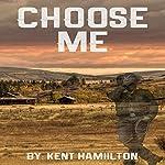 Choose Me: Wild West Brides, Book 1 | Kent Hamilton