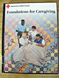 ARC Foundations for Caregiving Textbook, American Red Cross Staff, 0801665159