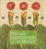 Delicias Vegetarianas de Mexico, Gloria Cardona, 968860836X