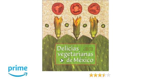 Delicias vegetarianas de México: Gloria Cardona: 9789688608364: Amazon.com: Books
