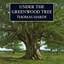 Under the Greenwood Tree Audiobook by Thomas Hardy Narrated by Robert Hardy