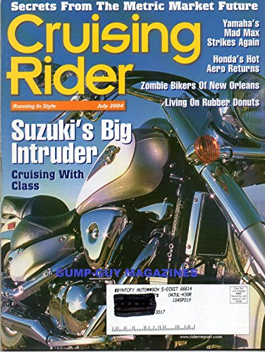 CRUISING RIDER July 2004 Magazine SUZUKI'S BIG INTRUDER: CRUISING WITH CLASS Living On Rubber Donuts YAMAHA'S MAD MAX STRIKES AGAIN Honda's Hot Aero Returns ZOMBIE BIKERS OF NEW ORLEANS Billy Bike Easy Rider