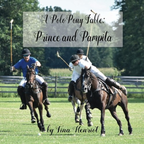 A Polo Pony Fable: Prince and Pampita: Amazon.es: Tina Michelle ...
