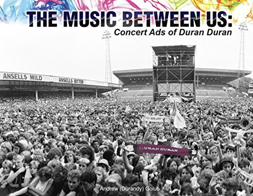 The Music Between Us: Concert Ads of Duran Duran. Essential reading for all Duranies!