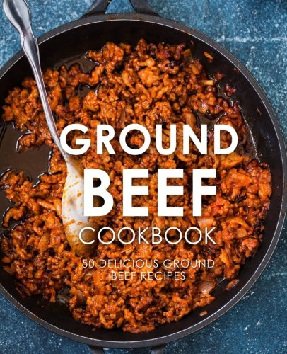 - Ground Beef Cookbook: 50 Delicious Ground Beef Recipes