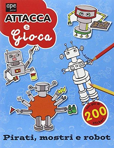Pirati, mostri e robot. Attacca e gioca. Con adesivi
