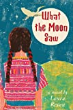 What the Moon Saw, Laura Resau, 0385733437