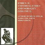 Ethics Vol II: Universal Ethics and Morality, Volume 2   Henry Harrioson Epps, Jr