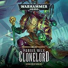 Fabius Bile: Clonelord: Warhammer 40,000 Audiobook by Josh Reynolds Narrated by John Banks