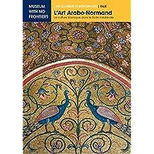 L'Art Arabo-Normand. La Culture Islamique dans la Sicile Médiévale (L'Art islamique en Méditerranée) (French Edition)