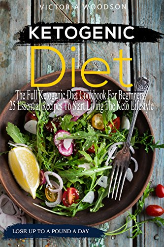 Ketogenic Diet: The Full Ketogenic Diet Cookbook For Beginners, 25 Essential Recipes To Start Living The Keto Lifestyle by Victoria Woodson