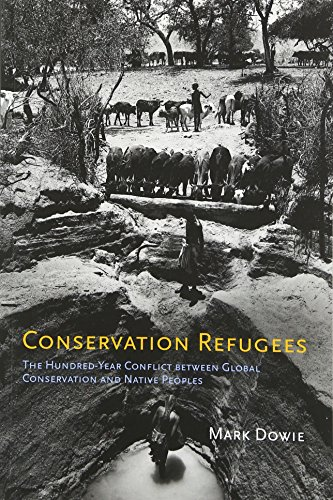 Conservation Refugees: The Hundred-Year Conflict between Global Conservation and Native Peoples (The MIT Press)