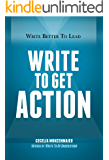 Write to Get Action (Write Better to Lead Book 2)