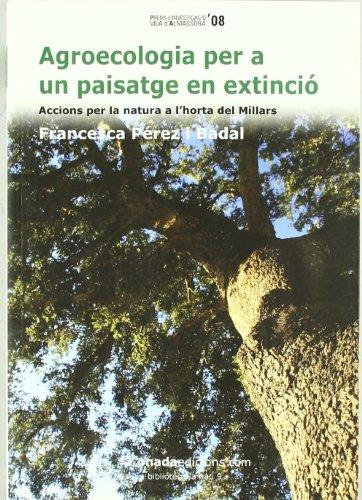 Descargar Libro Agroecologia Per A Un Paisatge En Extinció Francesca Pérez I Badal
