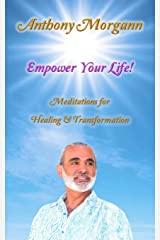Empower Your Life!: Meditations For Healing & Transformation Paperback