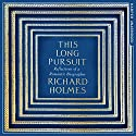 This Long Pursuit: Reflections of a Romantic Biographer Audiobook by Richard Holmes Narrated by Steven Crossley