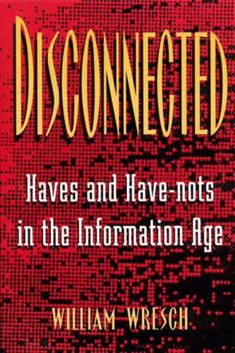 Disconnected: Haves and Have-Nots in the Information Age