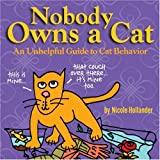 : Nobody Owns a Cat: An Unhelpful Guide to Cat Behavior