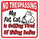 Fat Cat Sign - No Trespassing Tired of Hiding Bodies