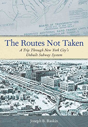 The Routes Not Taken: A Trip Through New York City's Unbuilt Subway System (New York Department Of Design And Construction)