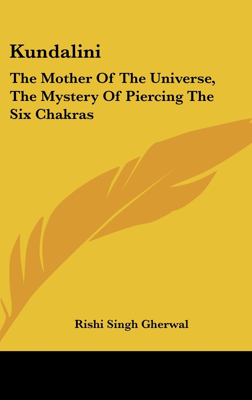 Download Kundalini: The Mother Of The Universe, The Mystery Of Piercing The Six Chakras ebook