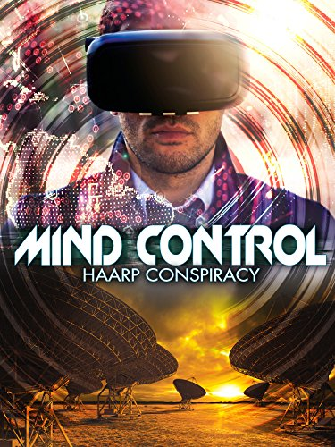 Mind Control: HAARP Conspiracy by