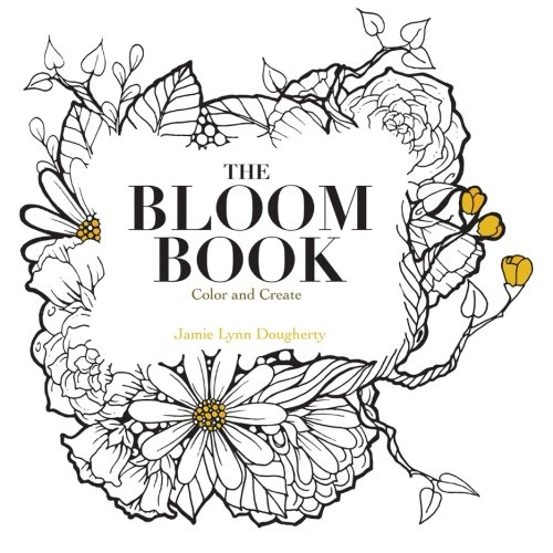 The Bloom Book: Create & Color Adult Coloring Book