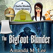 The Bigfoot Blunder: A Charlie Rhodes Cozy Mystery, Book 1 | Amanda M. Lee