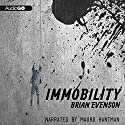Immobility Audiobook by Brian Evenson Narrated by Mauro Hantman